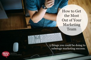 How to get the most out of your marketing team