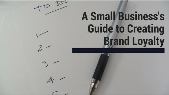 A Small Business's Guide to Creating Brand Loyalty
