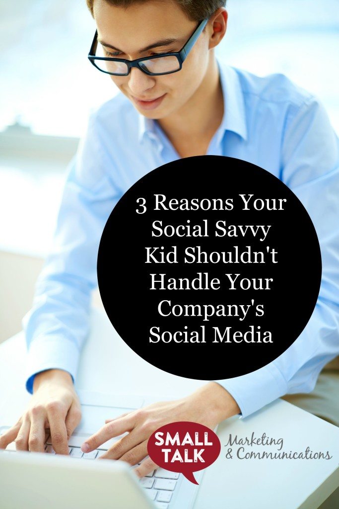 3 Reasons Your Social Savvy Kid Shouldn't Handle Your Company's Social Media