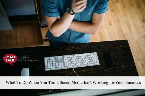 What To Do When You Think Social Media Isn't Working for Your Business