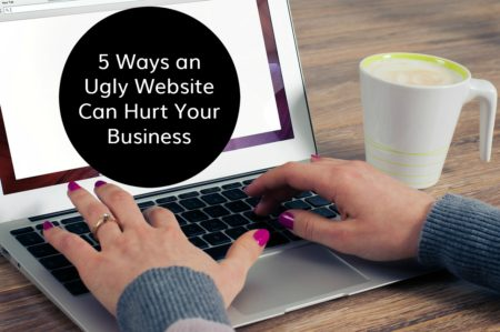 5 Ways an Ugly Website Can Hurt Your Business